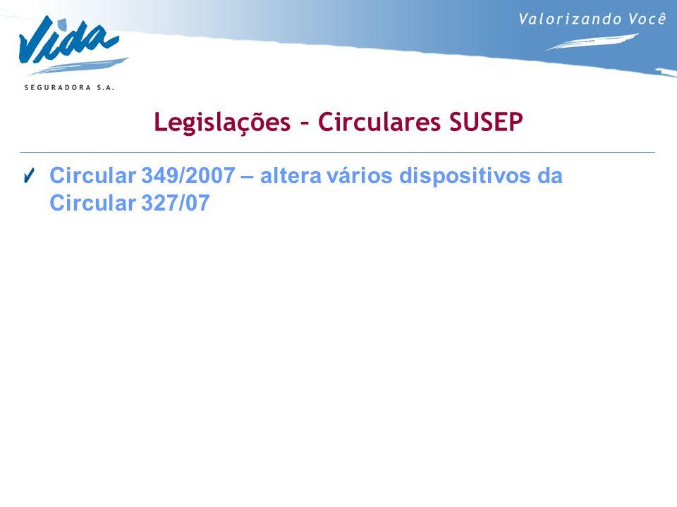 Legislações – Circulares SUSEP Circular 349/2007 – altera vários dispositivos da Circular 327/07
