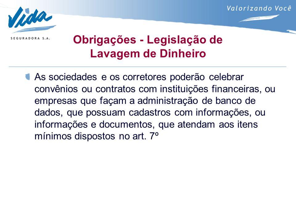 Obrigações - Legislação de Lavagem de Dinheiro As sociedades e os corretores poderão celebrar convênios ou contratos com instituições financeiras, ou