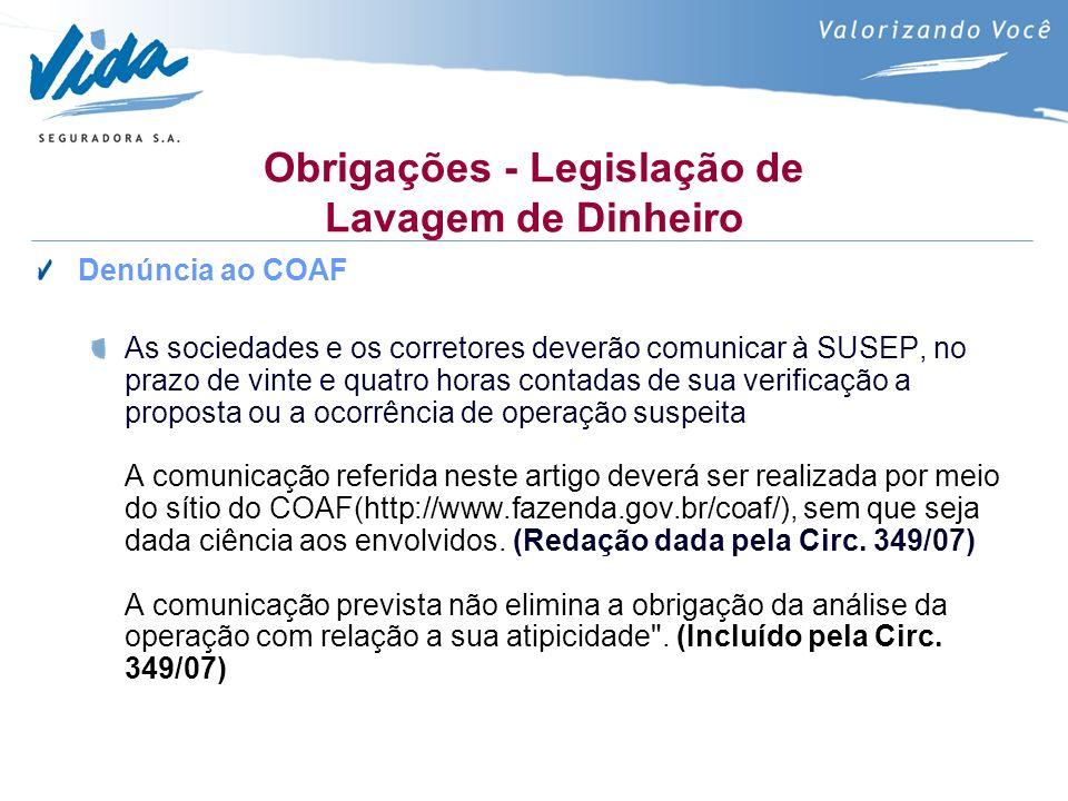 Obrigações - Legislação de Lavagem de Dinheiro Denúncia ao COAF As sociedades e os corretores deverão comunicar à SUSEP, no prazo de vinte e quatro ho