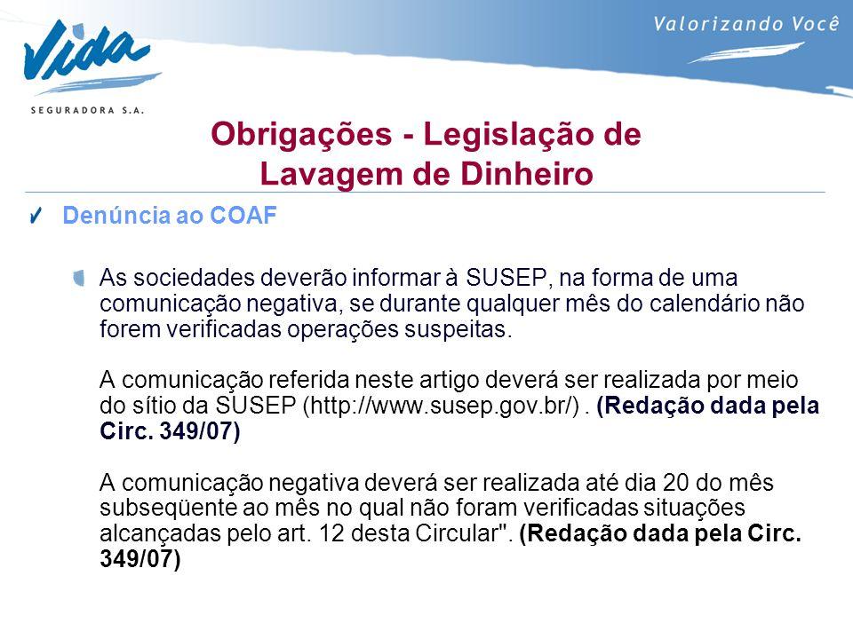 Obrigações - Legislação de Lavagem de Dinheiro Denúncia ao COAF As sociedades deverão informar à SUSEP, na forma de uma comunicação negativa, se durante qualquer mês do calendário não forem verificadas operações suspeitas.