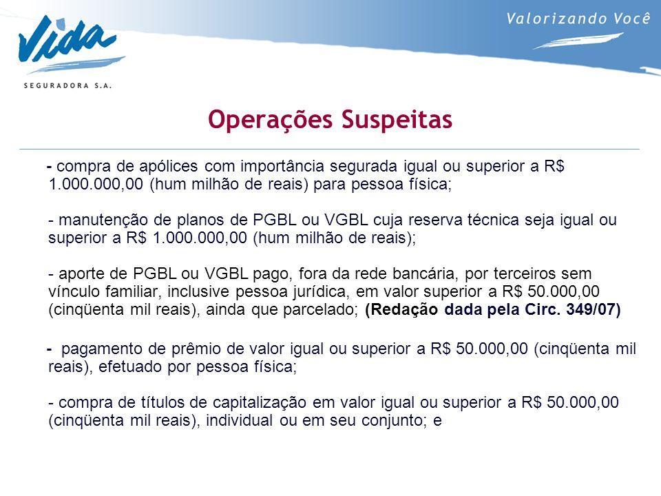 Operações Suspeitas - compra de apólices com importância segurada igual ou superior a R$ 1.000.000,00 (hum milhão de reais) para pessoa física; - manu