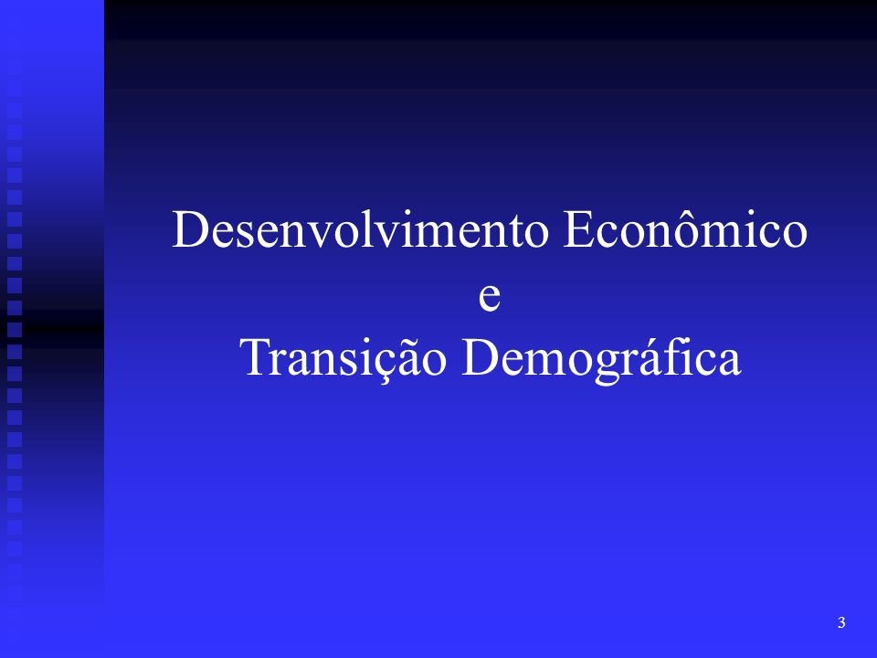 3 Desenvolvimento Econômico e Transição Demográfica