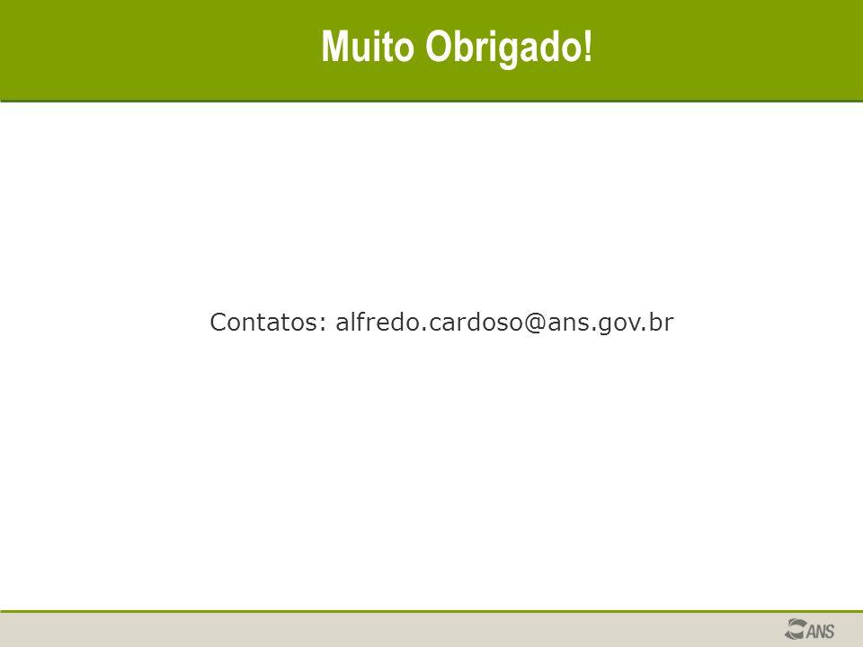Muito Obrigado! Contatos: alfredo.cardoso@ans.gov.br