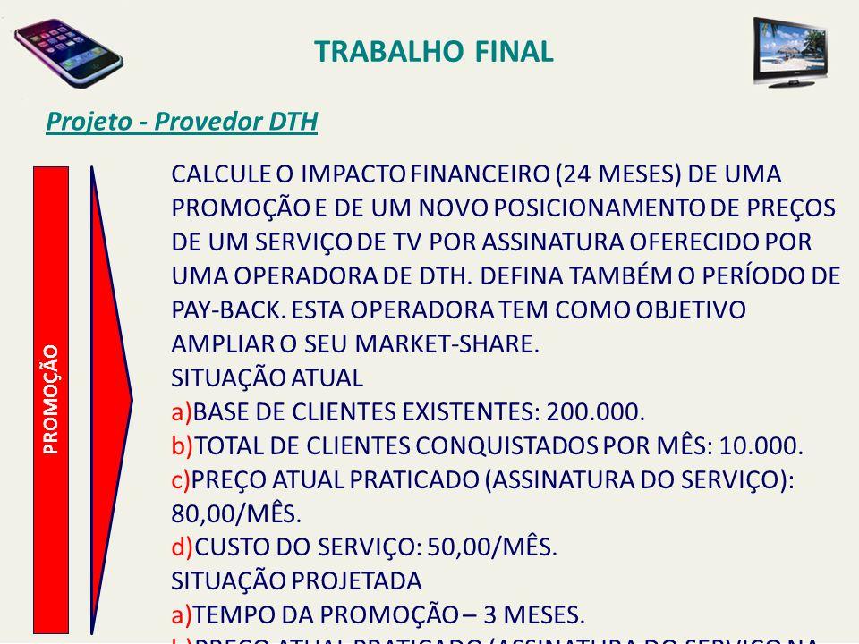 TRABALHO FINAL Projeto - Provedor DTH PROMOÇÃO CALCULE O IMPACTO FINANCEIRO (24 MESES) DE UMA PROMOÇÃO E DE UM NOVO POSICIONAMENTO DE PREÇOS DE UM SER