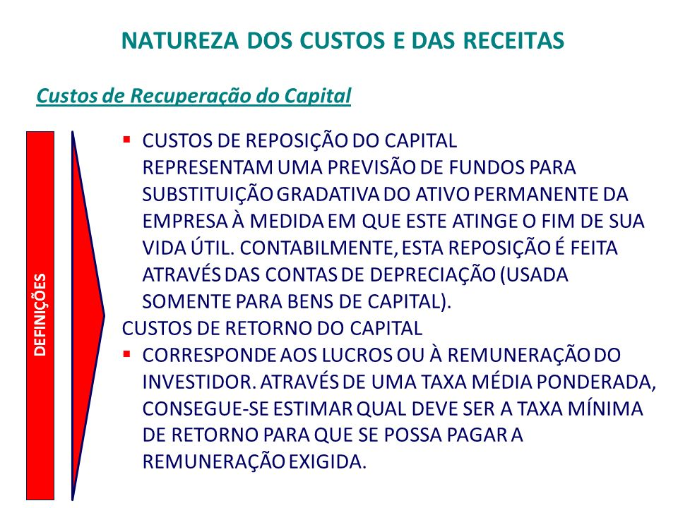 Custos de Recuperação do Capital DEFINIÇÕES CUSTOS DE REPOSIÇÃO DO CAPITAL REPRESENTAM UMA PREVISÃO DE FUNDOS PARA SUBSTITUIÇÃO GRADATIVA DO ATIVO PER
