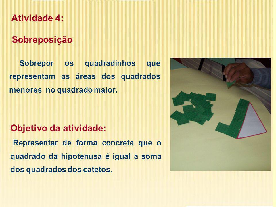 Atividade 4: Objetivo da atividade: Representar de forma concreta que o quadrado da hipotenusa é igual a soma dos quadrados dos catetos.
