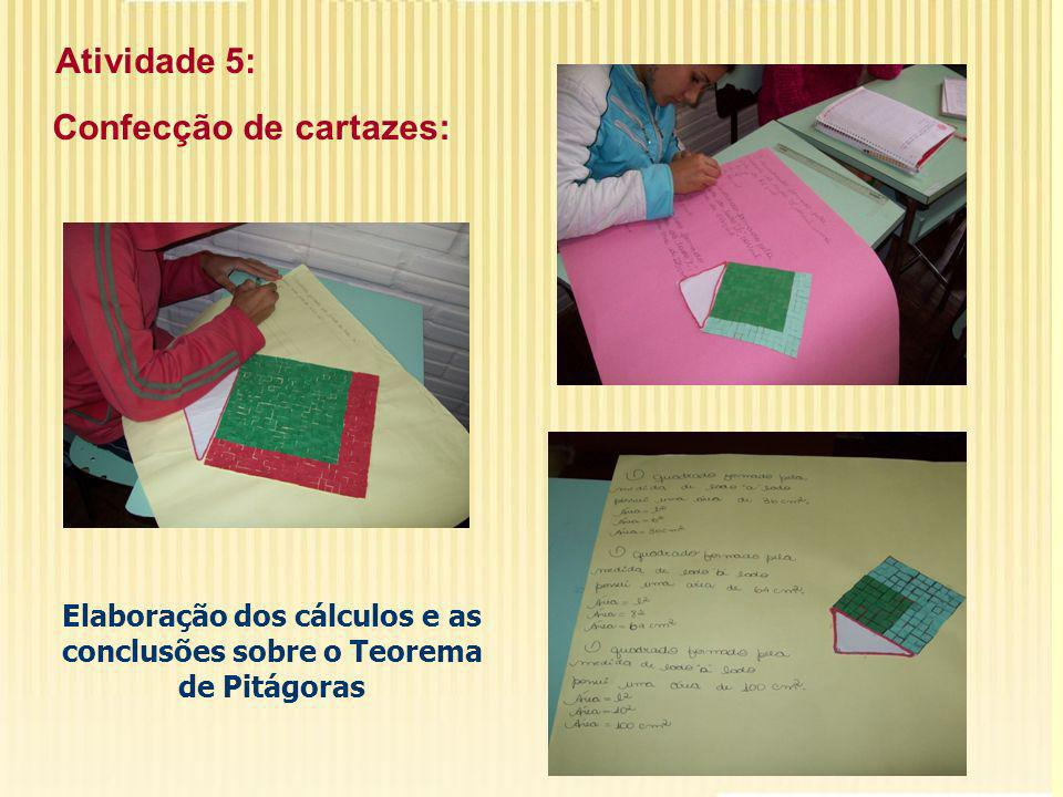 Atividade 5: Confecção de cartazes: Elaboração dos cálculos e as conclusões sobre o Teorema de Pitágoras