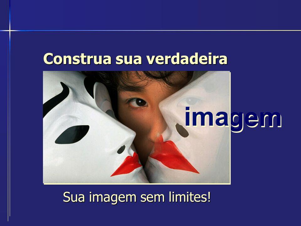 imagem ima Sua imagem sem limites! Construa sua verdadeira