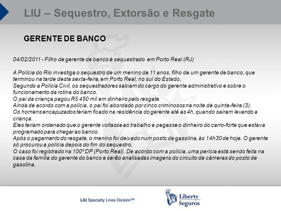 GERENTE DE BANCO 04/02/2011 - Filho de gerente de banco é sequestrado em Porto Real (RJ) A Polícia do Rio investiga o sequestro de um menino de 11 ano