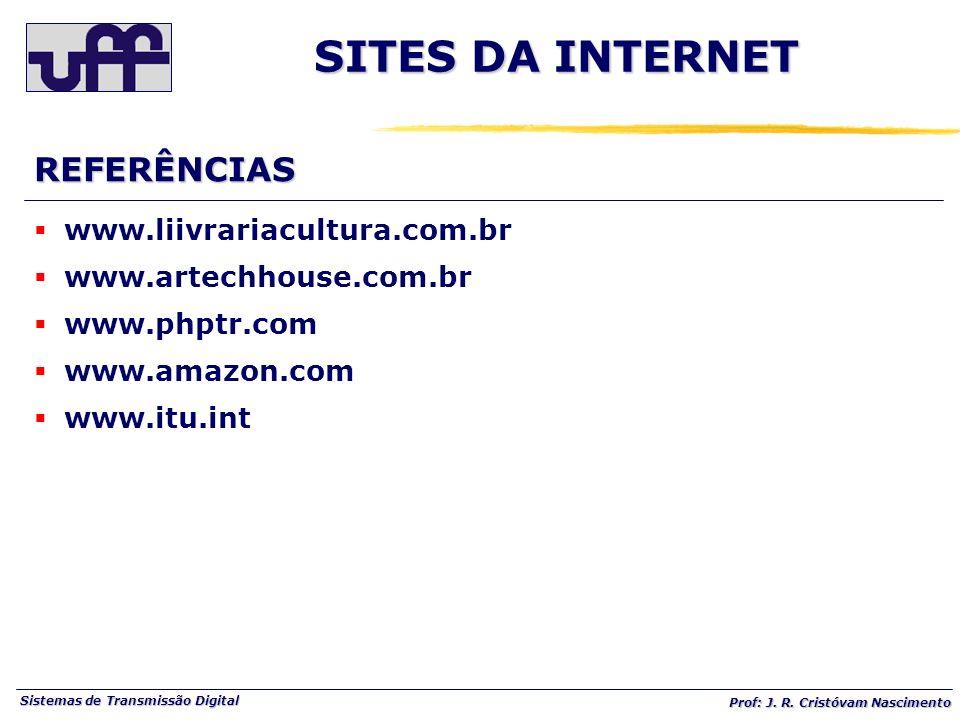 Sistemas de Transmissão Digital Prof: J. R. Cristóvam Nascimento www.liivrariacultura.com.br www.artechhouse.com.br www.phptr.com www.amazon.com www.i