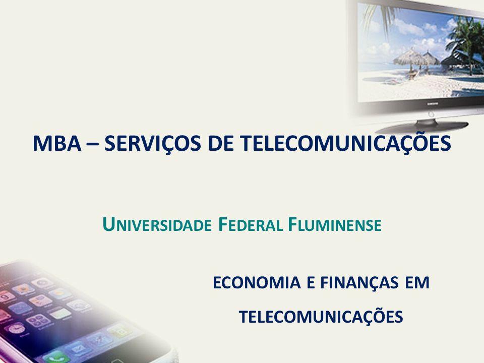 ECONOMIA E FINANÇAS EM TELECOMUNICAÇÕES MBA – SERVIÇOS DE TELECOMUNICAÇÕES U NIVERSIDADE F EDERAL F LUMINENSE