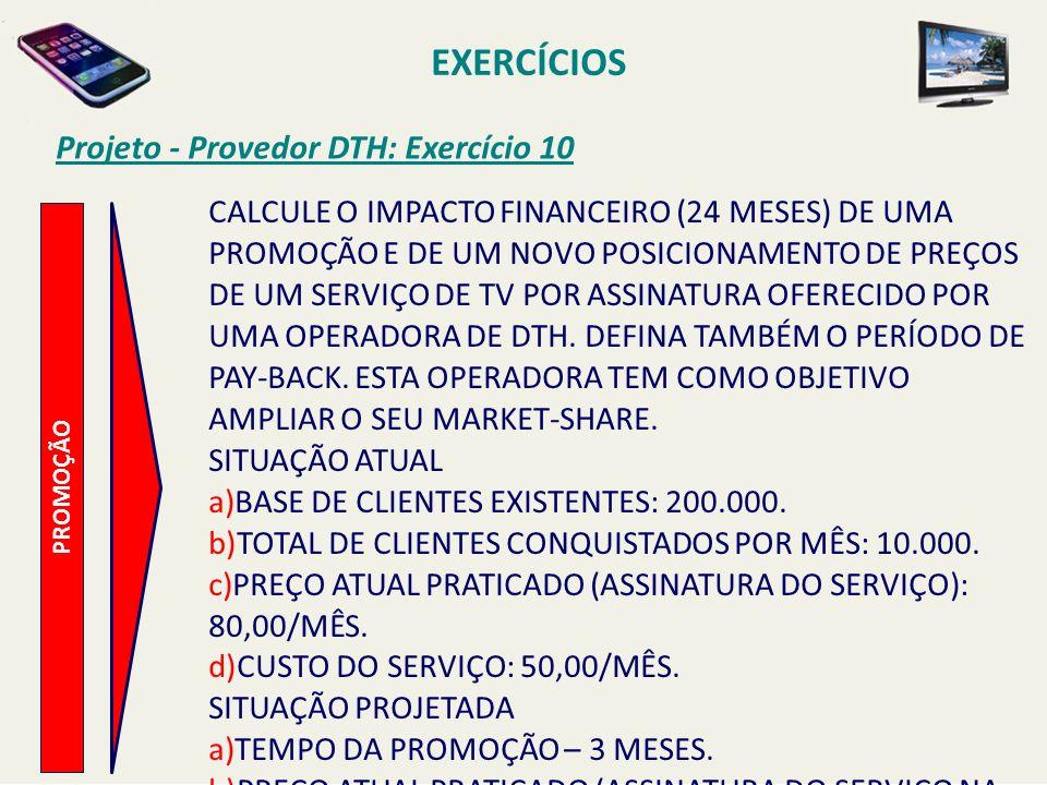 Projeto - Provedor DTH: Exercício 10 PROMOÇÃO CALCULE O IMPACTO FINANCEIRO (24 MESES) DE UMA PROMOÇÃO E DE UM NOVO POSICIONAMENTO DE PREÇOS DE UM SERV
