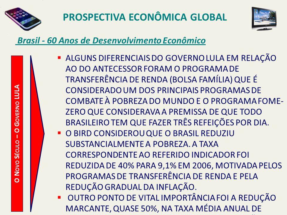 PROSPECTIVA ECONÔMICA GLOBAL Brasil - 60 Anos de Desenvolvimento Econômico O N OVO S ÉCULO – O G OVERNO LULA ALGUNS DIFERENCIAIS DO GOVERNO LULA EM RE