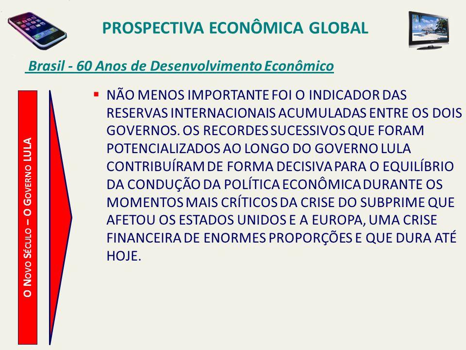 PROSPECTIVA ECONÔMICA GLOBAL Brasil - 60 Anos de Desenvolvimento Econômico O N OVO S ÉCULO – O G OVERNO LULA NÃO MENOS IMPORTANTE FOI O INDICADOR DAS