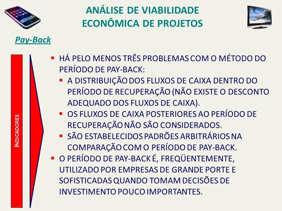 Pay-Back I NDICADORES HÁ PELO MENOS TRÊS PROBLEMAS COM O MÉTODO DO PERÍODO DE PAY-BACK: A DISTRIBUIÇÃO DOS FLUXOS DE CAIXA DENTRO DO PERÍODO DE RECUPE