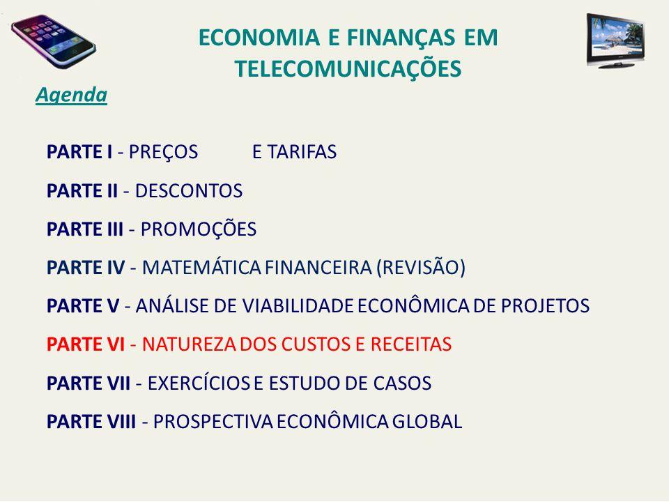 Agenda ECONOMIA E FINANÇAS EM TELECOMUNICAÇÕES PARTE I - PREÇOS E TARIFAS PARTE II - DESCONTOS PARTE III - PROMOÇÕES PARTE IV - MATEMÁTICA FINANCEIRA