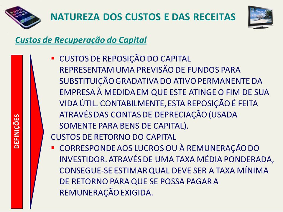 NATUREZA DOS CUSTOS E DAS RECEITAS Custos de Recuperação do Capital DEFINIÇÕES CUSTOS DE REPOSIÇÃO DO CAPITAL REPRESENTAM UMA PREVISÃO DE FUNDOS PARA
