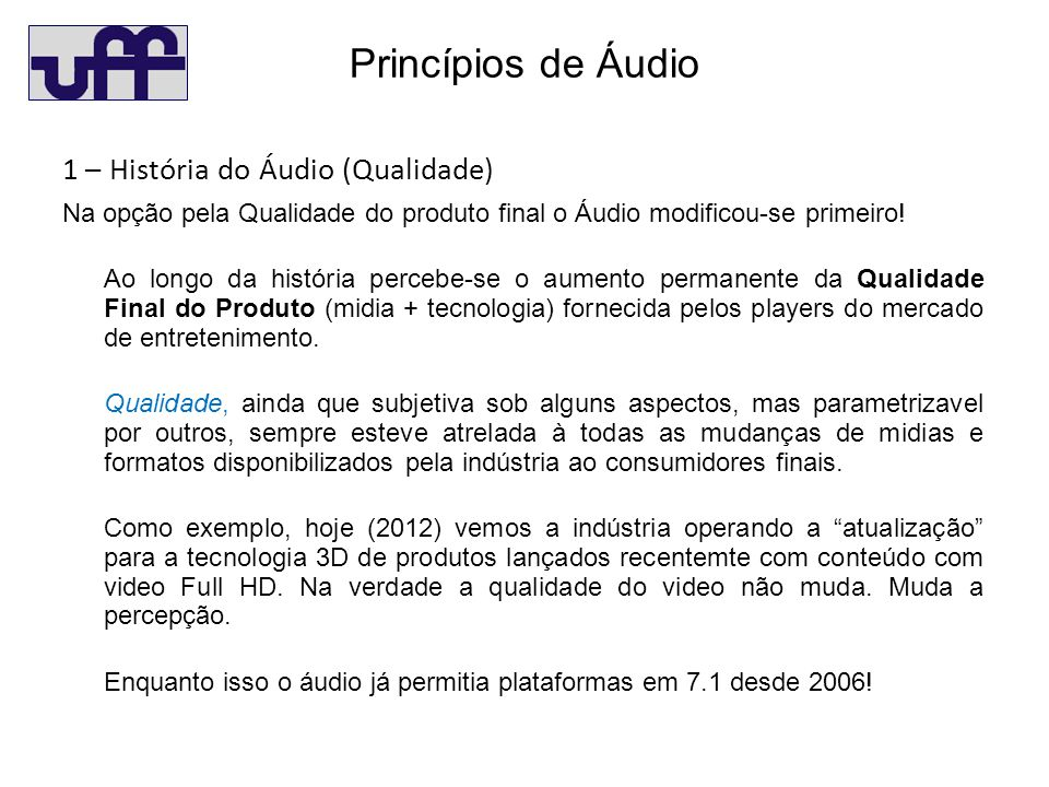 Princípios de Áudio 1 – História do Áudio (Qualidade) Na opção pela Qualidade do produto final o Áudio modificou-se primeiro.