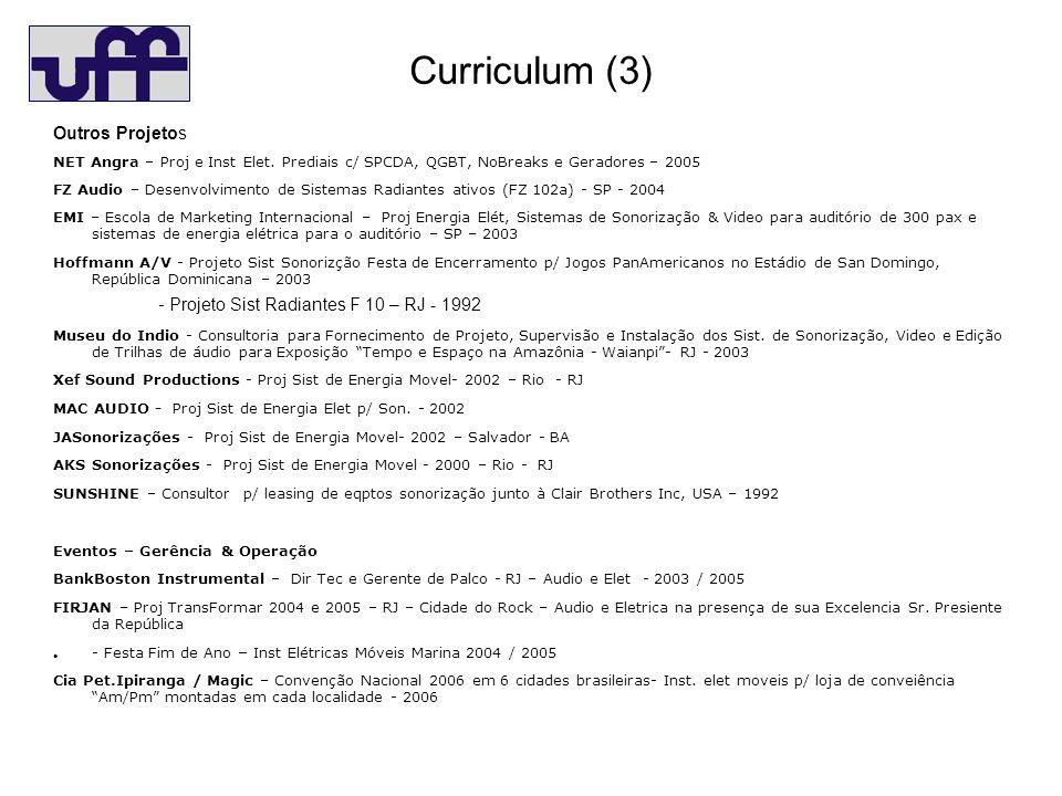 Curriculum (4) Outros Projetos (cont.) Grupo Cult AfroReggae – Conexões Urbanas em parceria com a Pref Rio de Janeiro - Dir.Tec.