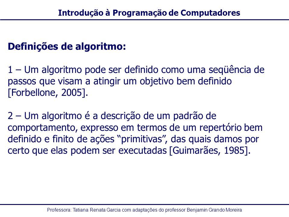 Professora: Tatiana Renata Garcia com adaptações do professor Benjamin Grando Moreira Introdução à Programação de Computadores Exemplo: não ((5 <> 10/2) ou V e 2 – 5 > 5 – 2 ou V) não ((5 <> 5) ou V e 2 – 5 > 5 – 2 ou V) não (F ou V e 2 – 5 > 5 – 2 ou V) não (F ou V e -3 > 5 – 2 ou V) não (F ou V e -3 > 3 ou V) não (F ou V e F ou V) não (F ou F ou V) não(F ou V) não(V) F resultado final da expressão