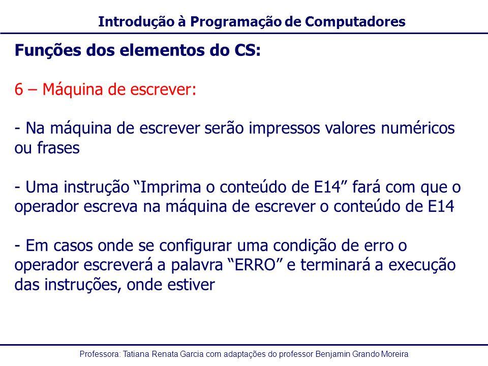 Professora: Tatiana Renata Garcia com adaptações do professor Benjamin Grando Moreira Introdução à Programação de Computadores Funções dos elementos d