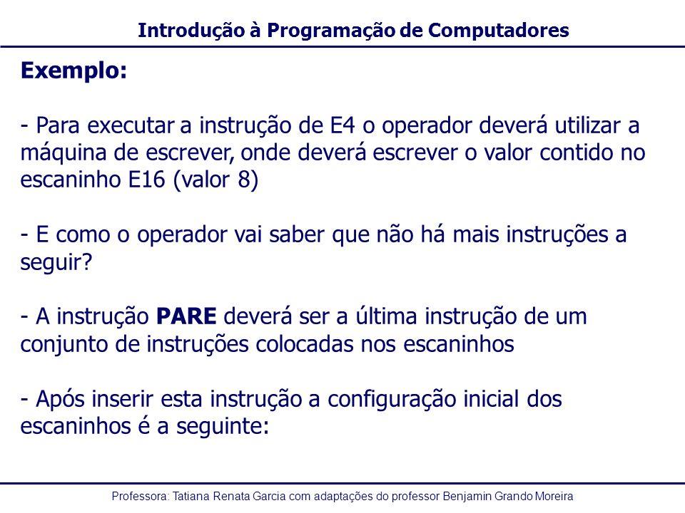 Professora: Tatiana Renata Garcia com adaptações do professor Benjamin Grando Moreira Introdução à Programação de Computadores Exemplo: - Para executa