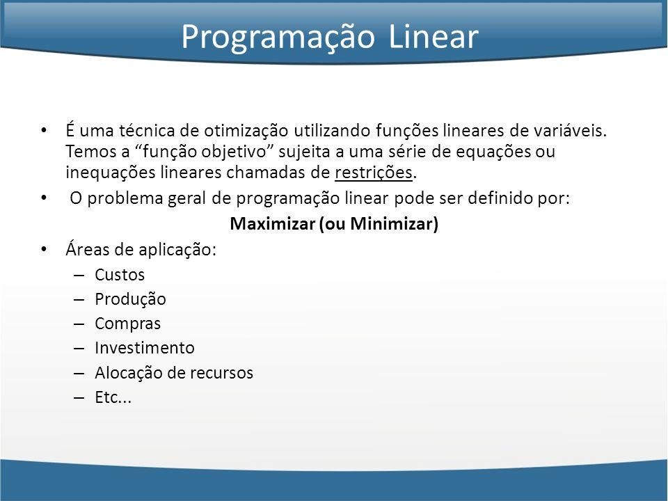 É uma técnica de otimização utilizando funções lineares de variáveis. Temos a função objetivo sujeita a uma série de equações ou inequações lineares c