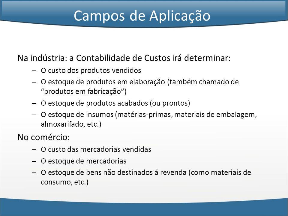 Na indústria: a Contabilidade de Custos irá determinar: – O custo dos produtos vendidos – O estoque de produtos em elaboração (também chamado de produ