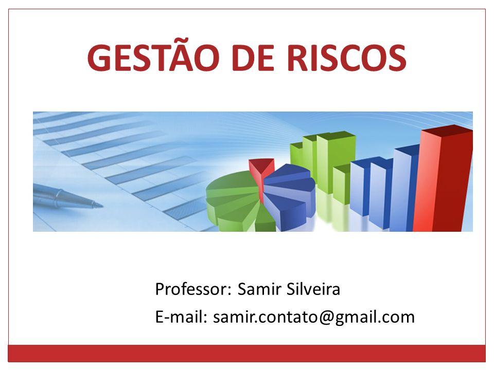 Professor: Samir Silveira E-mail: samir.contato@gmail.com GESTÃO DE RISCOS