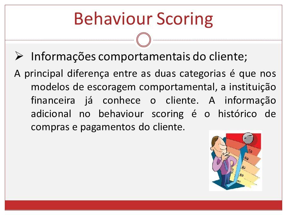 Informações comportamentais do cliente; A principal diferença entre as duas categorias é que nos modelos de escoragem comportamental, a instituição fi