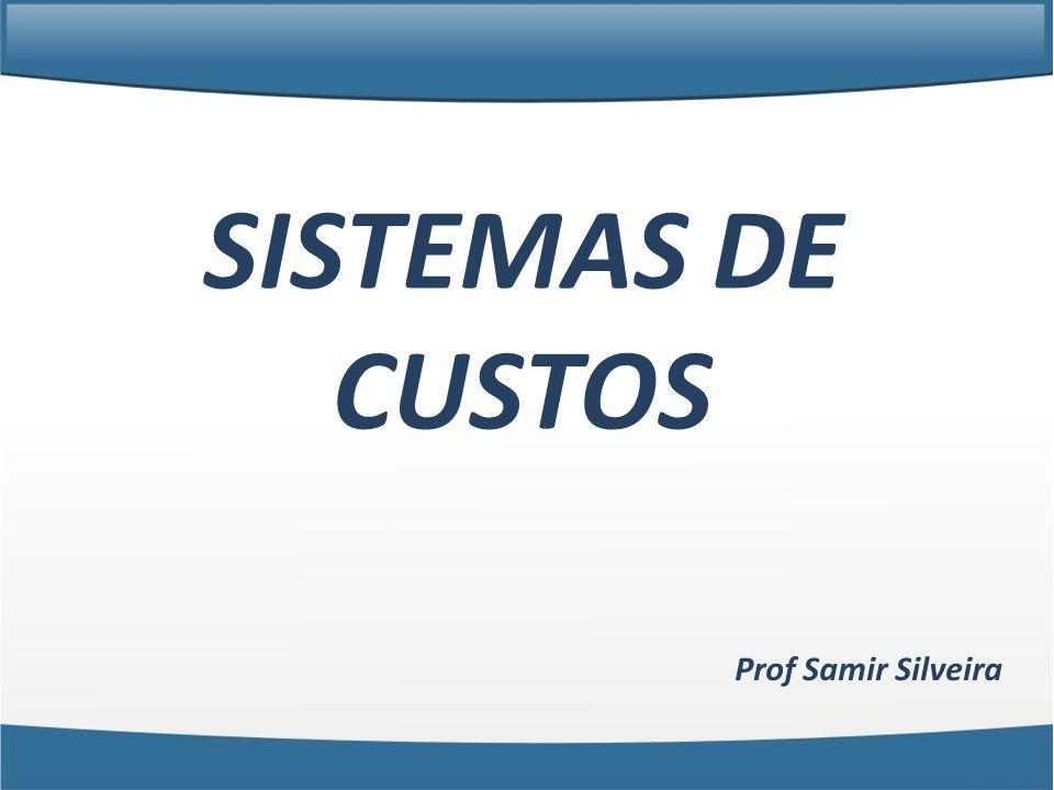 SISTEMAS DE CUSTOS Prof Samir Silveira