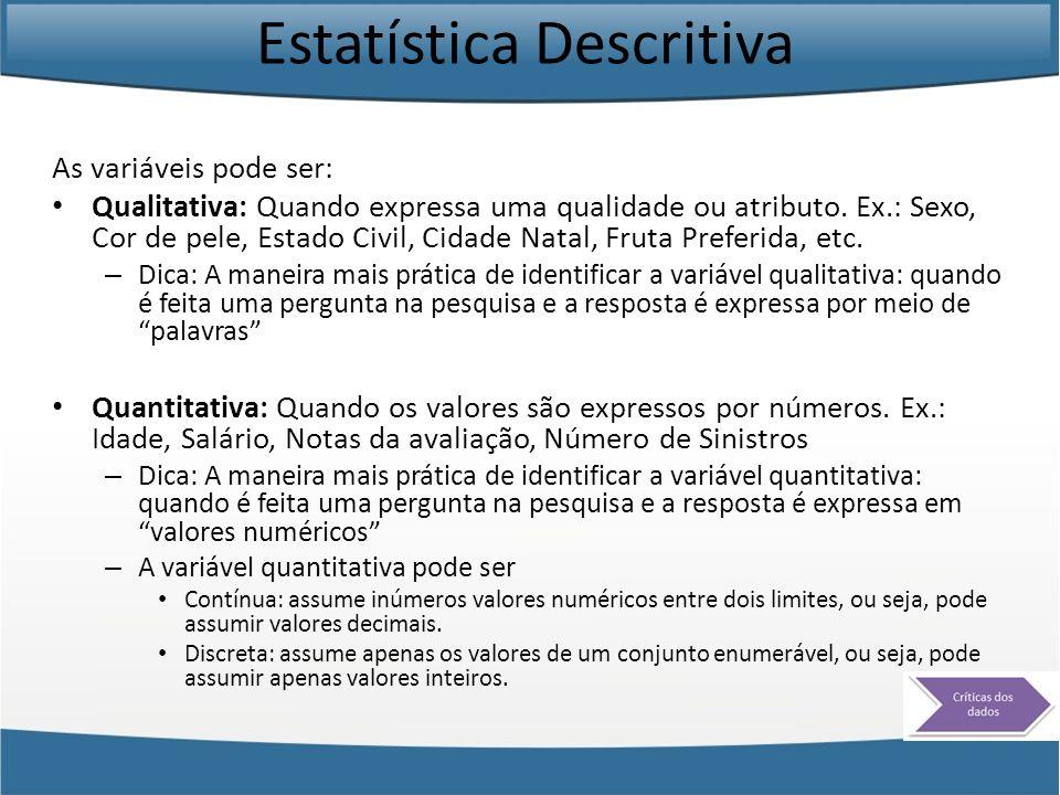 Estatística Descritiva As variáveis pode ser: Qualitativa: Quando expressa uma qualidade ou atributo. Ex.: Sexo, Cor de pele, Estado Civil, Cidade Nat