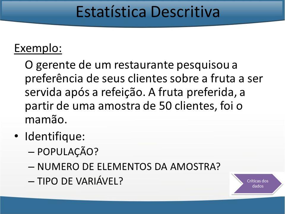 Estatística Descritiva Exemplo: O gerente de um restaurante pesquisou a preferência de seus clientes sobre a fruta a ser servida após a refeição. A fr