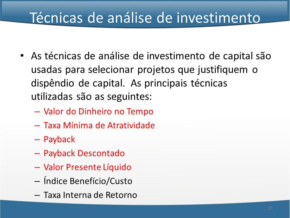 25 Técnicas de análise de investimento As técnicas de análise de investimento de capital são usadas para selecionar projetos que justifiquem o dispênd