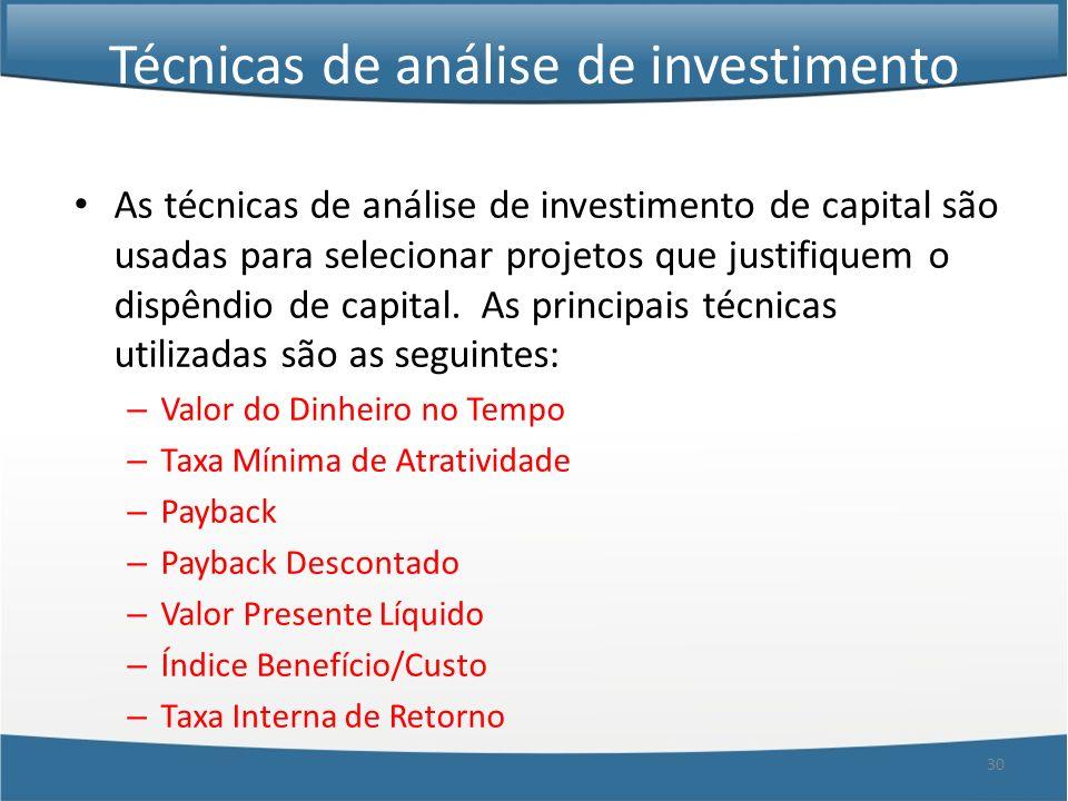30 Técnicas de análise de investimento As técnicas de análise de investimento de capital são usadas para selecionar projetos que justifiquem o dispênd