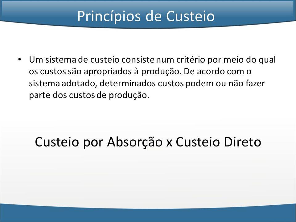 Um sistema de custeio consiste num critério por meio do qual os custos são apropriados à produção. De acordo com o sistema adotado, determinados custo