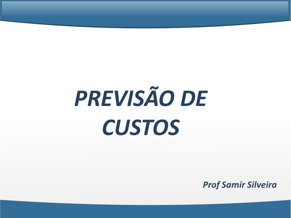 PREVISÃO DE CUSTOS Prof Samir Silveira