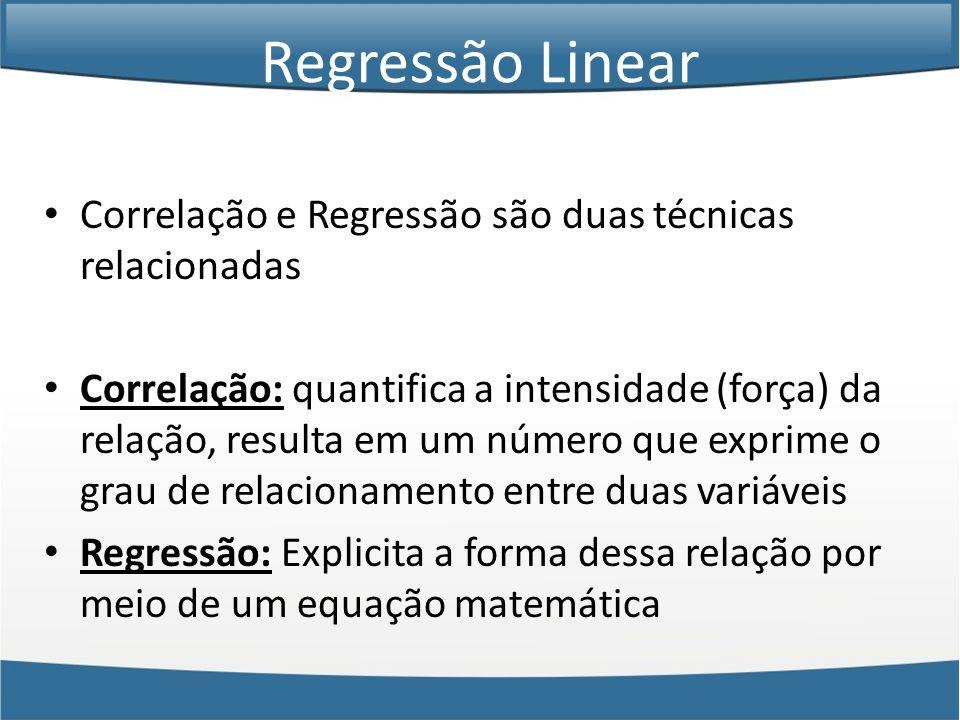 Correlação e Regressão são duas técnicas relacionadas Correlação: quantifica a intensidade (força) da relação, resulta em um número que exprime o grau