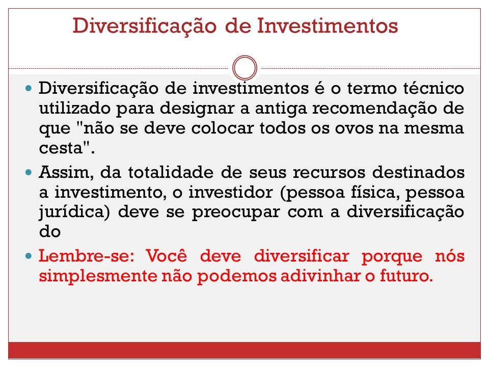Diversificação de investimentos é o termo técnico utilizado para designar a antiga recomendação de que