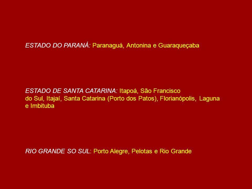 ESTADO DO PARANÁ: Paranaguá, Antonina e Guaraqueçaba ESTADO DE SANTA CATARINA: Itapoá, São Francisco do Sul, Itajaí, Santa Catarina (Porto dos Patos),