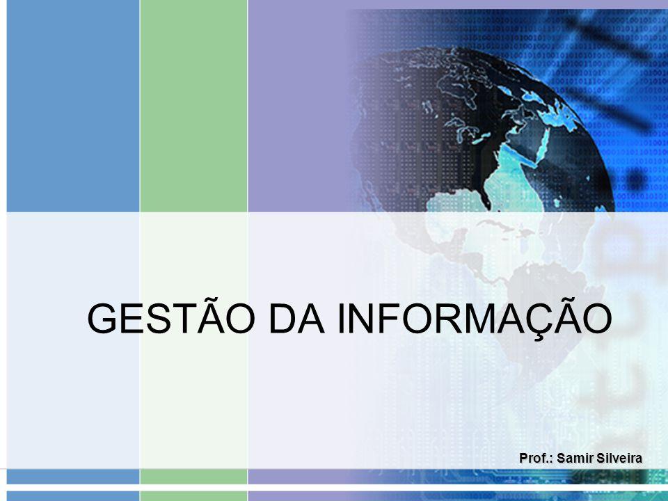 GESTÃO DA INFORMAÇÃO Prof.: Samir Silveira