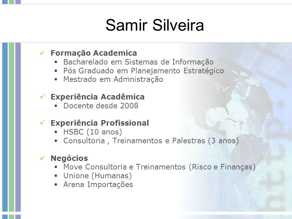 Samir Silveira Formação Academica Bacharelado em Sistemas de Informação Pós Graduado em Planejamento Estratégico Mestrado em Admnistração Experiência