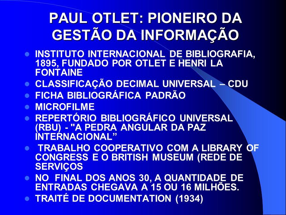 PAUL OTLET: SEU MUNDO E SEU TEMPO PAUL OTLET NASCEU EM 1868, EM BRUXELAS, E FALECEU EM 1944.