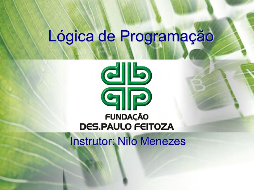 Lógica de Programação Instrutor: Nilo Menezes
