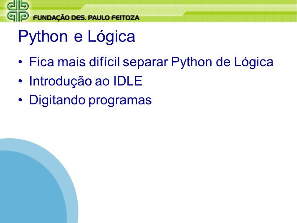 Python e Lógica Fica mais difícil separar Python de Lógica Introdução ao IDLE Digitando programas