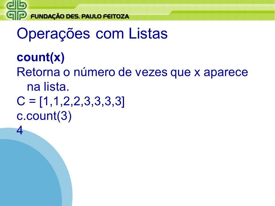 Operações com Listas count(x) Retorna o número de vezes que x aparece na lista. C = [1,1,2,2,3,3,3,3] c.count(3) 4
