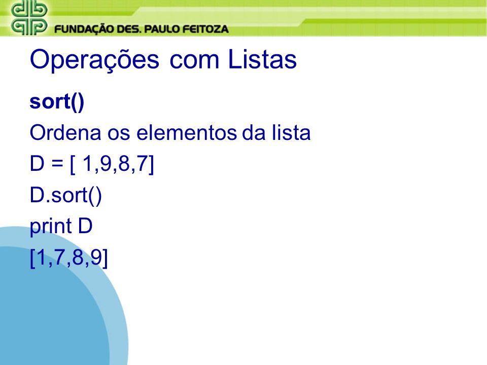 Operações com Listas sort() Ordena os elementos da lista D = [ 1,9,8,7] D.sort() print D [1,7,8,9]