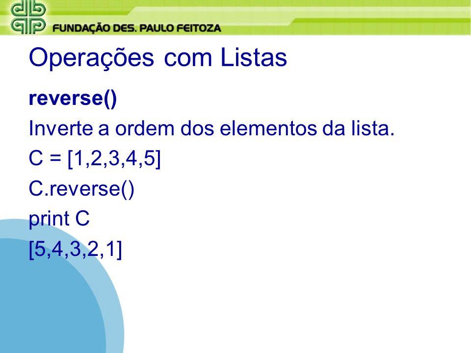 Operações com Listas reverse() Inverte a ordem dos elementos da lista. C = [1,2,3,4,5] C.reverse() print C [5,4,3,2,1]