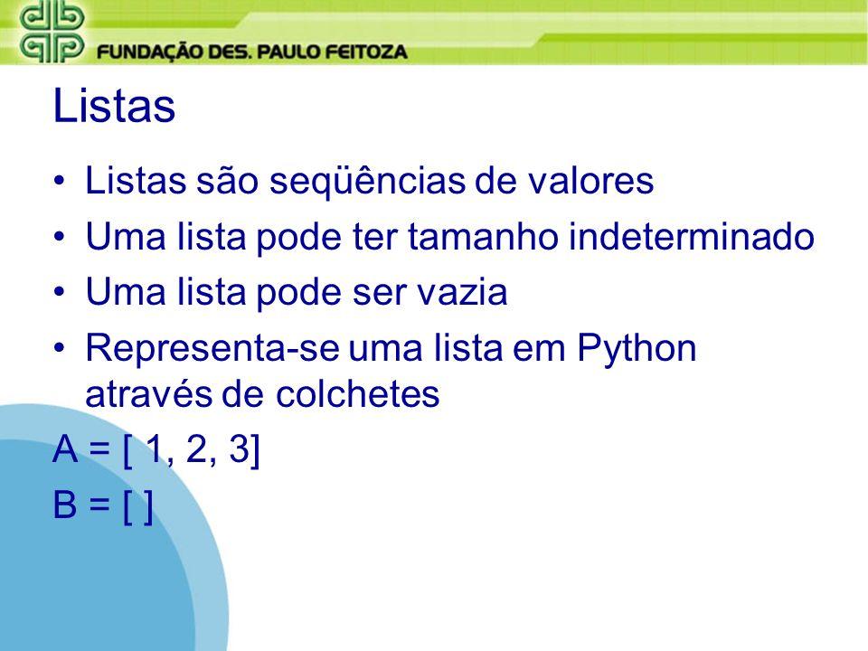 Listas Listas são seqüências de valores Uma lista pode ter tamanho indeterminado Uma lista pode ser vazia Representa-se uma lista em Python através de