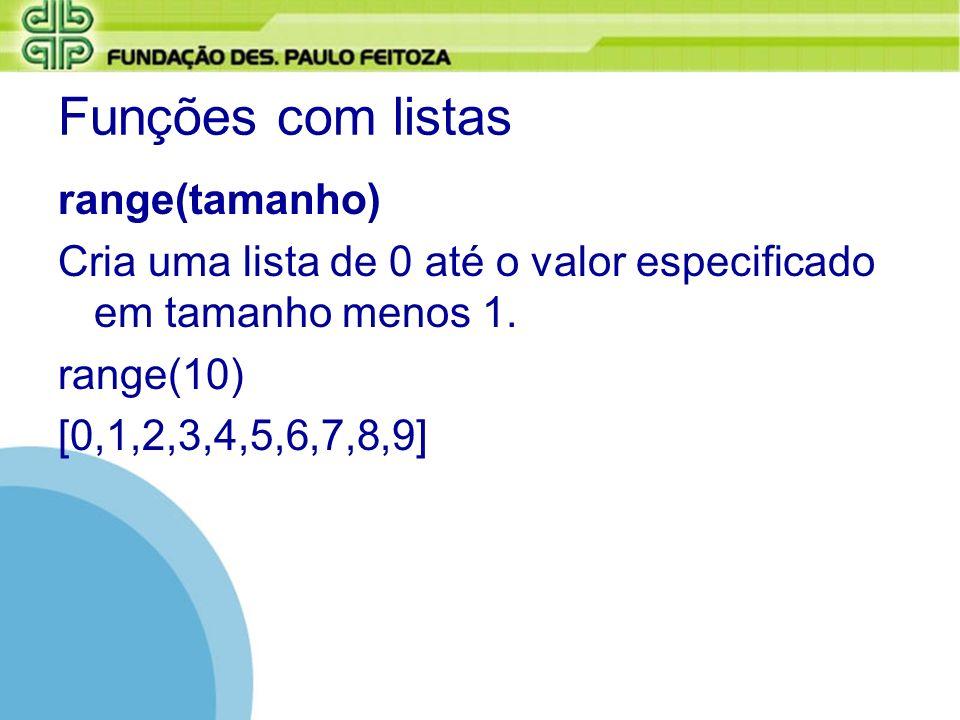 Funções com listas range(tamanho) Cria uma lista de 0 até o valor especificado em tamanho menos 1. range(10) [0,1,2,3,4,5,6,7,8,9]